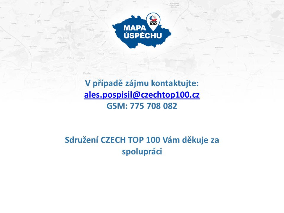 V případě zájmu kontaktujte: ales.pospisil@czechtop100.cz ales.pospisil@czechtop100.cz GSM: 775 708 082 Sdružení CZECH TOP 100 Vám děkuje za spoluprác