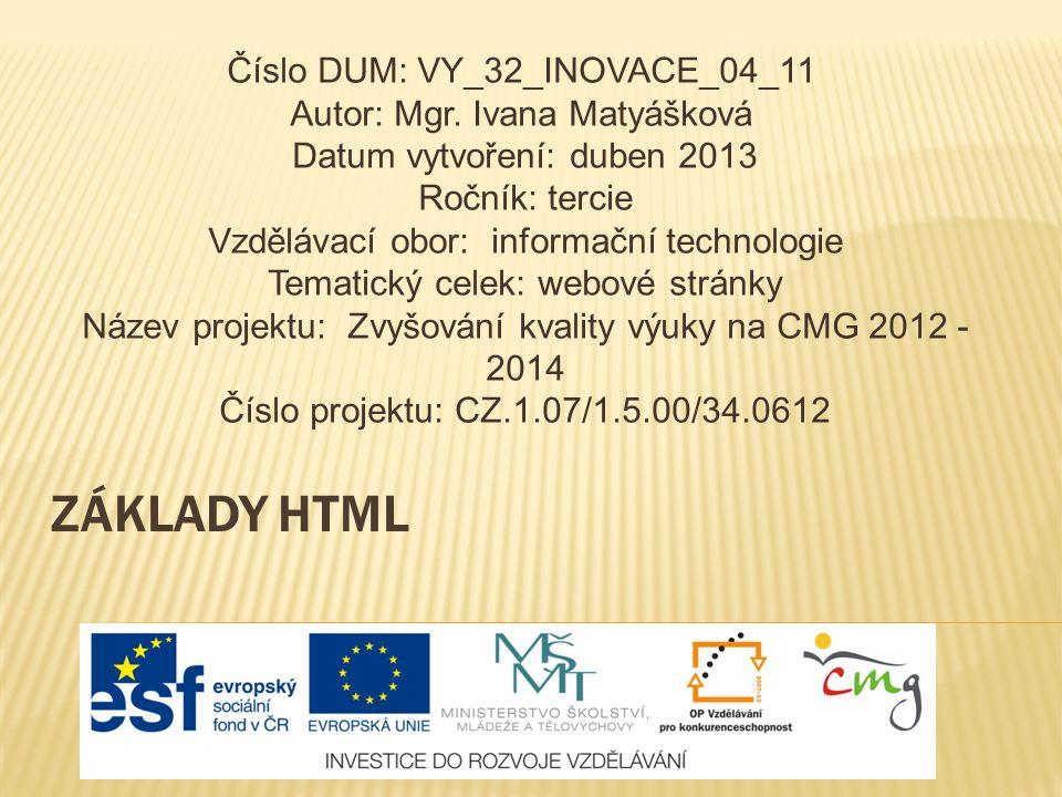 ZÁKLADY HTML Číslo DUM: VY_32_INOVACE_04_11 Autor: Mgr.