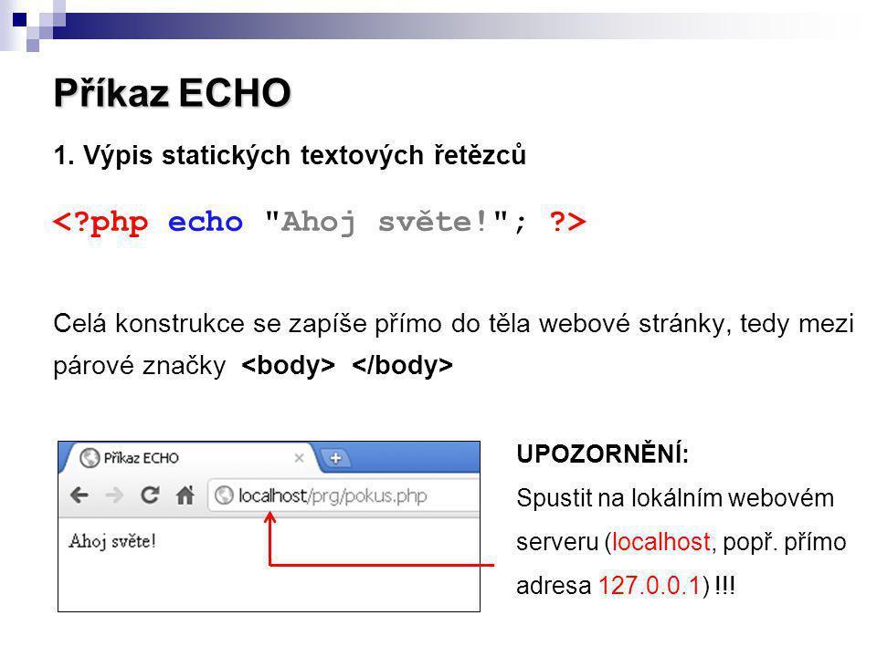 Příkaz ECHO 1. Výpis statických textových řetězců Celá konstrukce se zapíše přímo do těla webové stránky, tedy mezi párové značky UPOZORNĚNÍ: Spustit