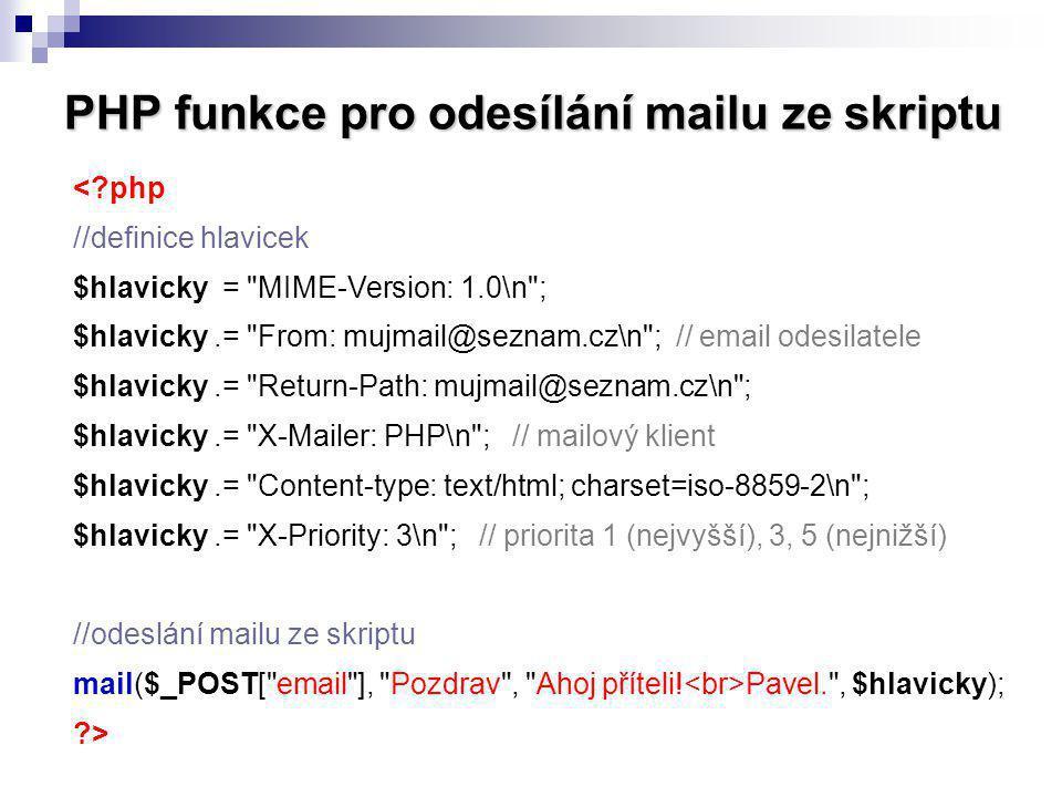 PHP funkce pro odesílání mailu ze skriptu <?php //definice hlavicek $hlavicky =