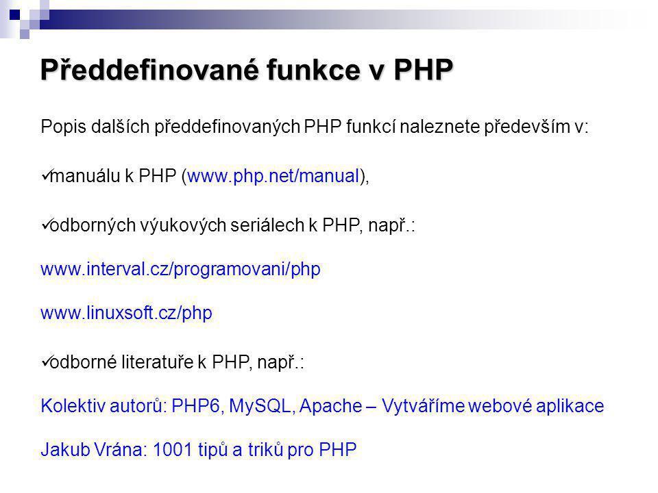 Popis dalších předdefinovaných PHP funkcí naleznete především v: manuálu k PHP (www.php.net/manual), odborných výukových seriálech k PHP, např.: www.i