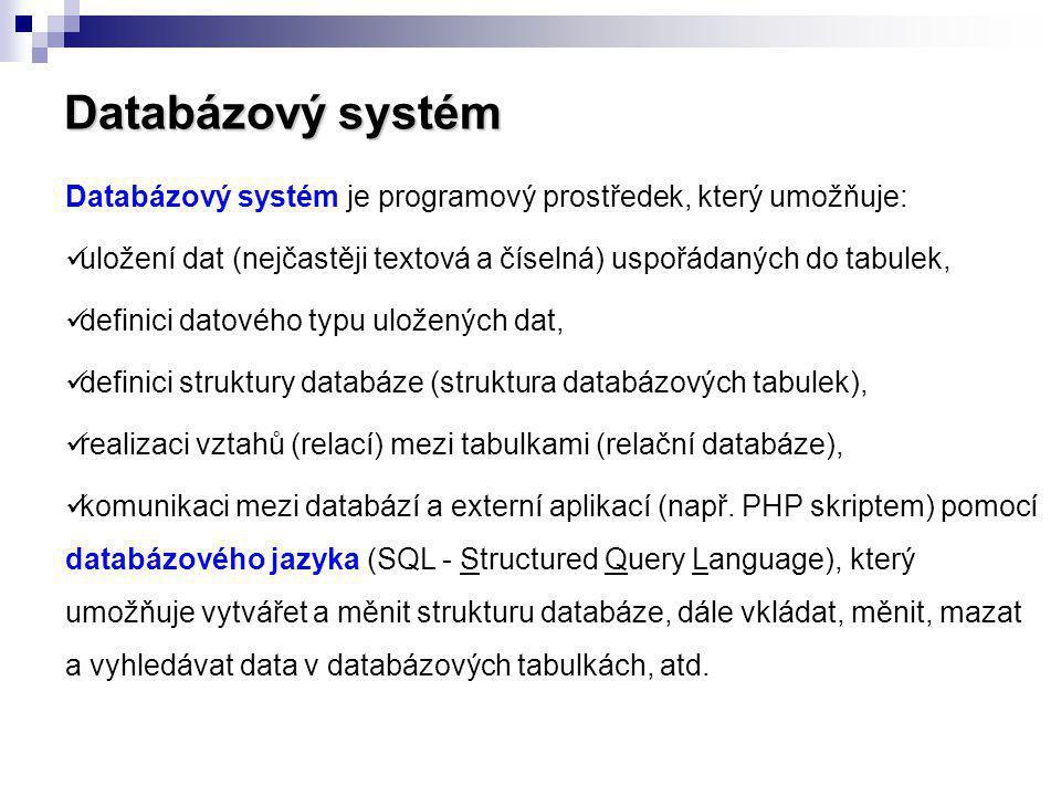 Databázový systém je programový prostředek, který umožňuje: uložení dat (nejčastěji textová a číselná) uspořádaných do tabulek, definici datového typu