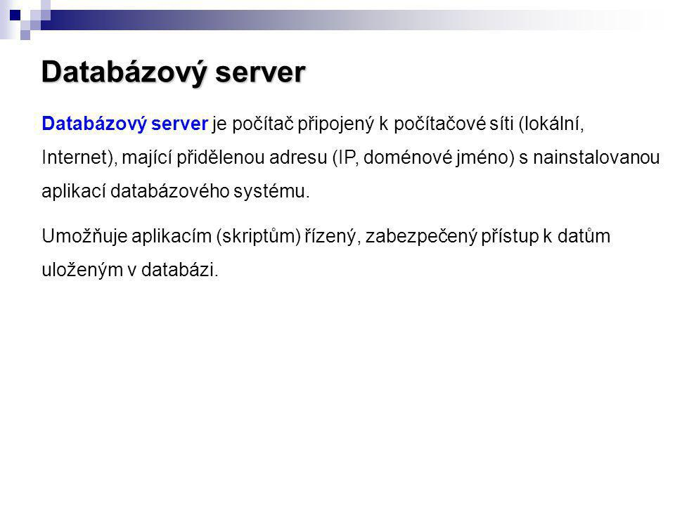 Databázový server Databázový server je počítač připojený k počítačové síti (lokální, Internet), mající přidělenou adresu (IP, doménové jméno) s nainst