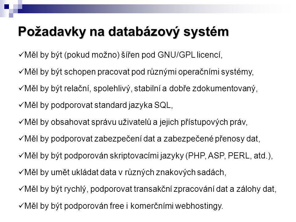 Požadavky na databázový systém Měl by být (pokud možno) šířen pod GNU/GPL licencí, Měl by být schopen pracovat pod různými operačními systémy, Měl by