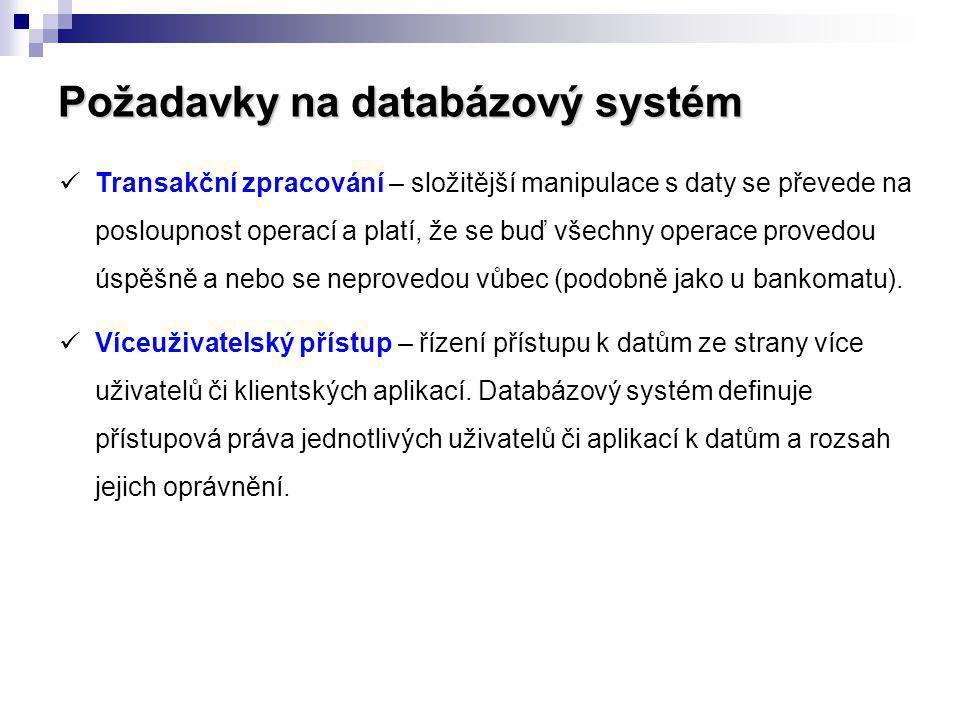 Požadavky na databázový systém Transakční zpracování – složitější manipulace s daty se převede na posloupnost operací a platí, že se buď všechny opera