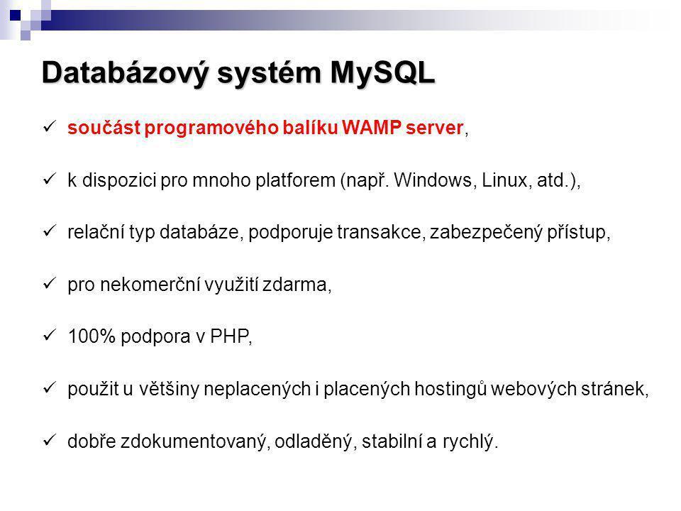 Databázový systém MySQL součást programového balíku WAMP server, k dispozici pro mnoho platforem (např. Windows, Linux, atd.), relační typ databáze, p