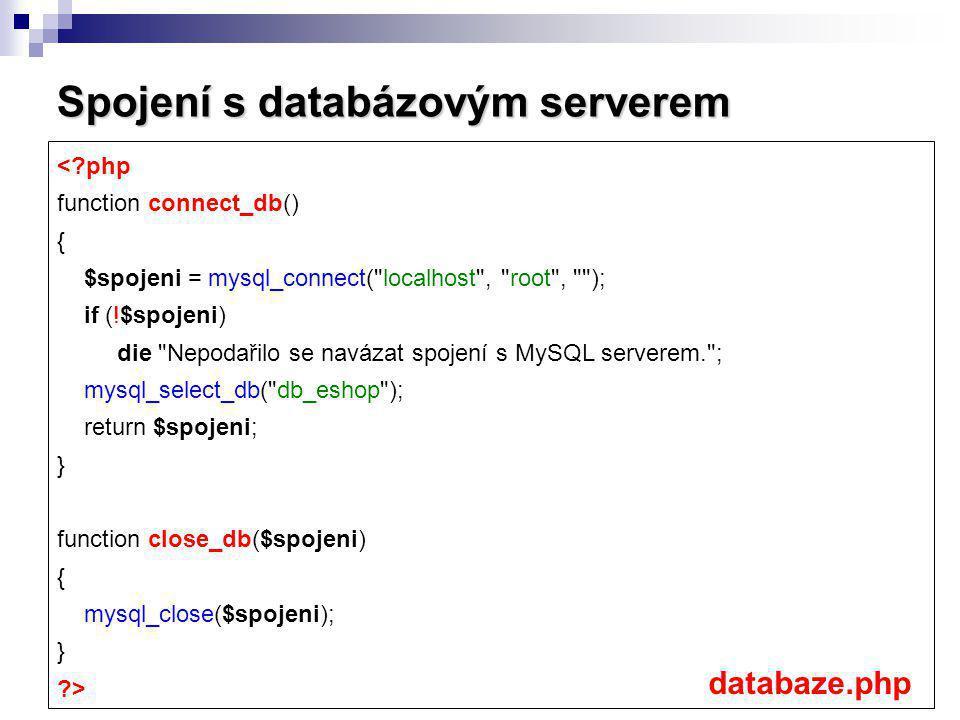 Spojení s databázovým serverem <?php function connect_db() { $spojeni = mysql_connect(
