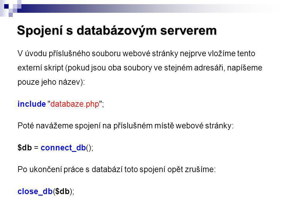 Spojení s databázovým serverem V úvodu příslušného souboru webové stránky nejprve vložíme tento externí skript (pokud jsou oba soubory ve stejném adre