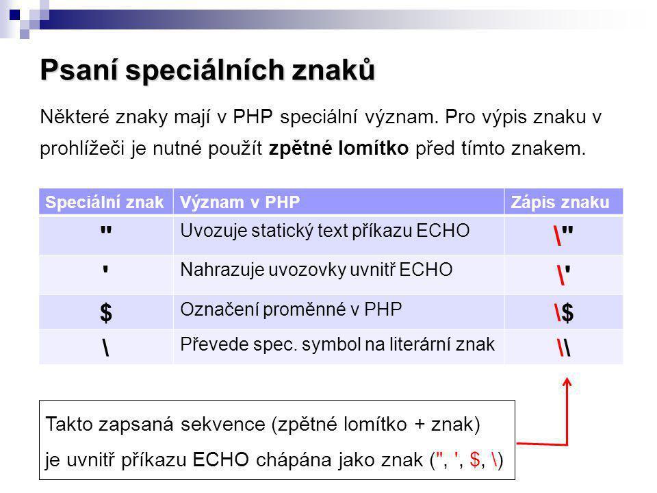 Psaní speciálních znaků Některé znaky mají v PHP speciální význam. Pro výpis znaku v prohlížeči je nutné použít zpětné lomítko před tímto znakem. Spec