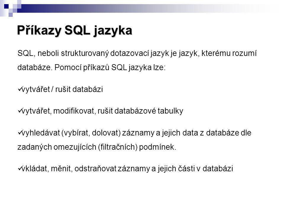 Příkazy SQL jazyka SQL, neboli strukturovaný dotazovací jazyk je jazyk, kterému rozumí databáze. Pomocí příkazů SQL jazyka lze: vytvářet / rušit datab