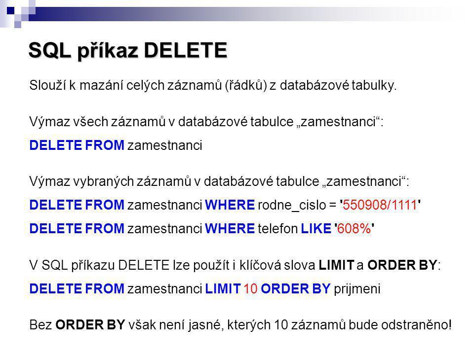 """SQL příkaz DELETE Slouží k mazání celých záznamů (řádků) z databázové tabulky. Výmaz všech záznamů v databázové tabulce """"zamestnanci"""": DELETE FROM zam"""