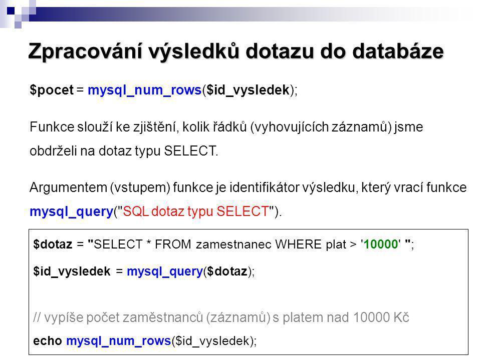Zpracování výsledků dotazu do databáze $pocet = mysql_num_rows($id_vysledek); Funkce slouží ke zjištění, kolik řádků (vyhovujících záznamů) jsme obdrž