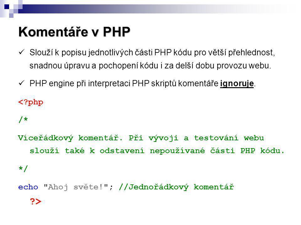 Komentáře v PHP Slouží k popisu jednotlivých části PHP kódu pro větší přehlednost, snadnou úpravu a pochopení kódu i za delší dobu provozu webu. PHP e