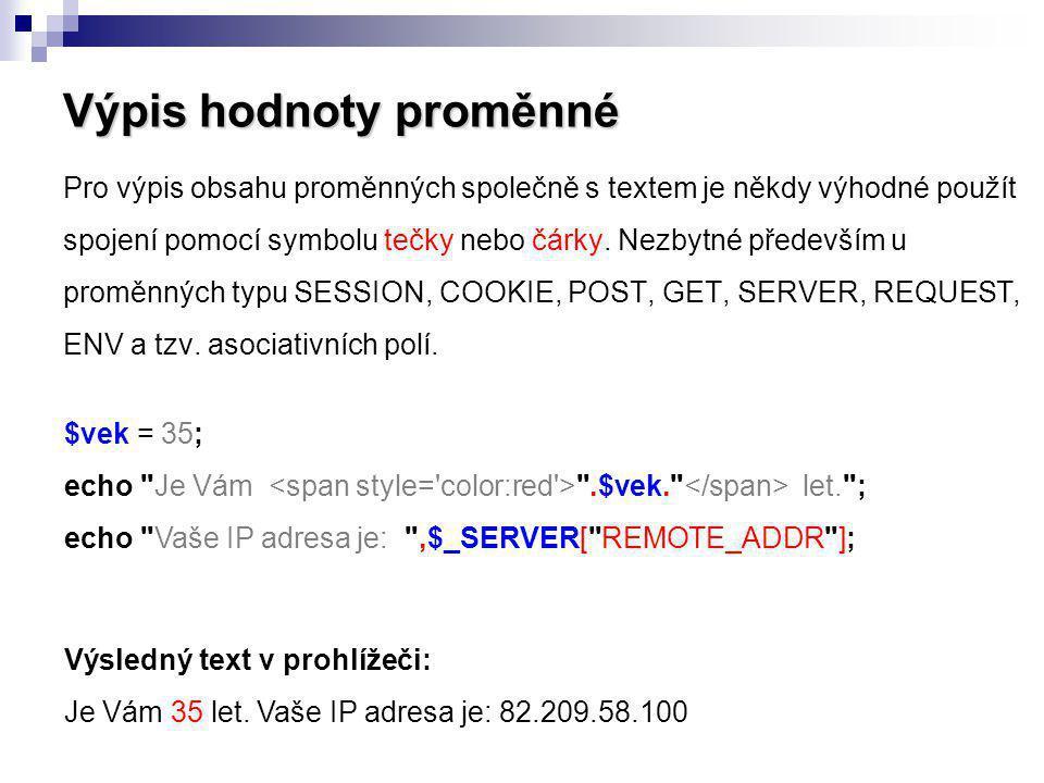 Výpis hodnoty proměnné Pro výpis obsahu proměnných společně s textem je někdy výhodné použít spojení pomocí symbolu tečky nebo čárky. Nezbytné předevš