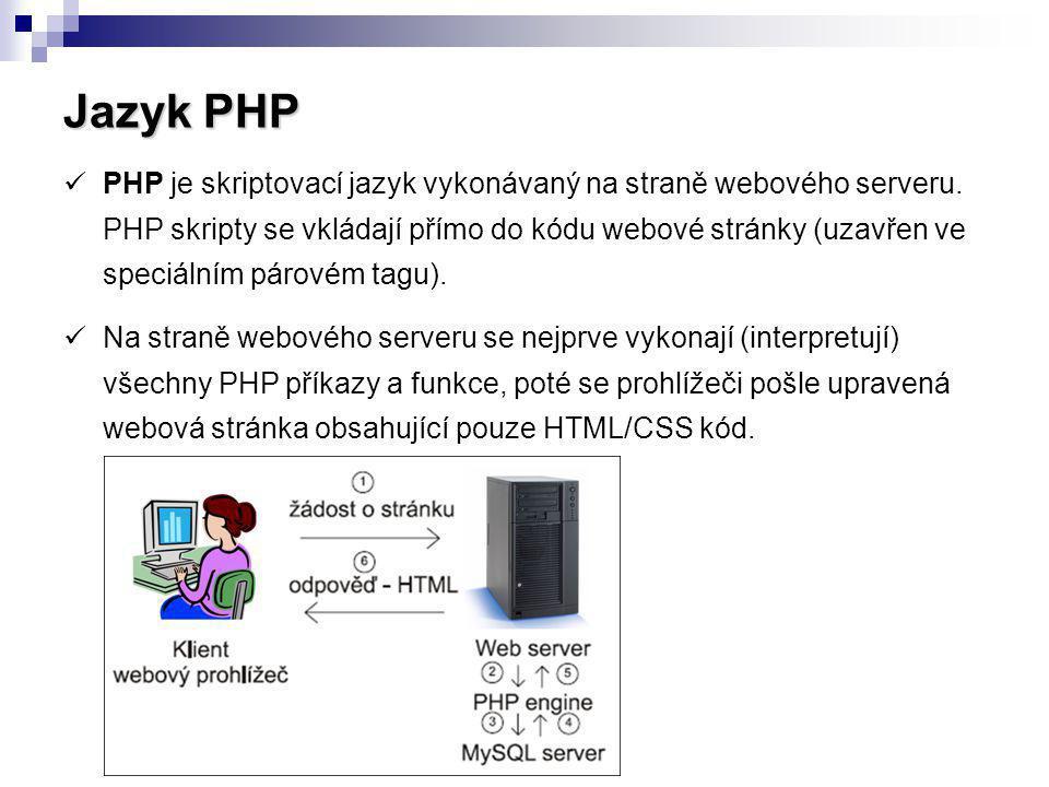 Jazyk PHP PHP je skriptovací jazyk vykonávaný na straně webového serveru. PHP skripty se vkládají přímo do kódu webové stránky (uzavřen ve speciálním