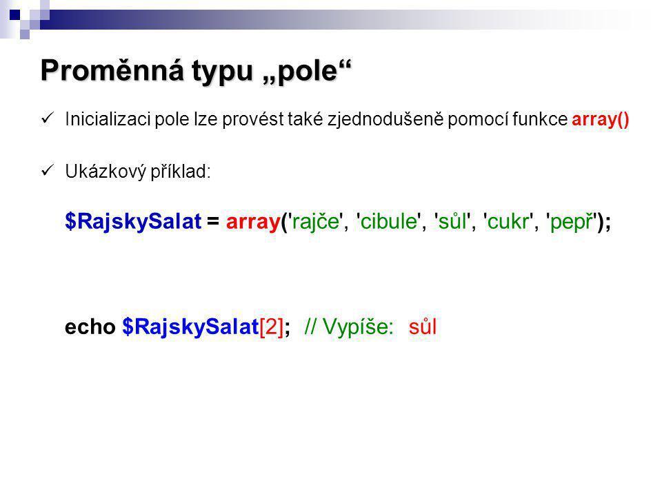 """Proměnná typu """"pole"""" Inicializaci pole lze provést také zjednodušeně pomocí funkce array() Ukázkový příklad: $RajskySalat = array('rajče', 'cibule', '"""