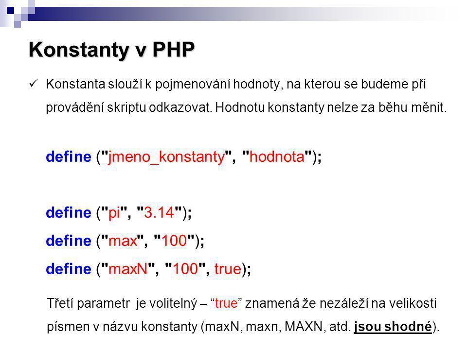 Konstanty v PHP Konstanta slouží k pojmenování hodnoty, na kterou se budeme při provádění skriptu odkazovat. Hodnotu konstanty nelze za běhu měnit. de