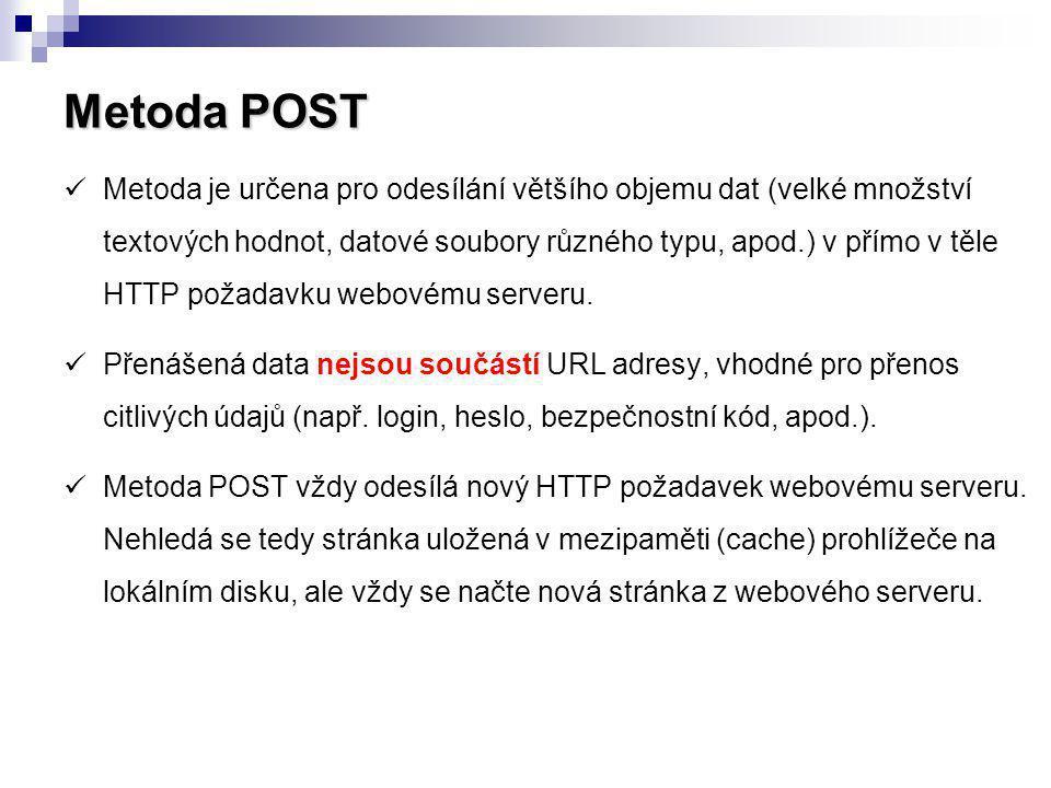 Metoda POST Metoda je určena pro odesílání většího objemu dat (velké množství textových hodnot, datové soubory různého typu, apod.) v přímo v těle HTT