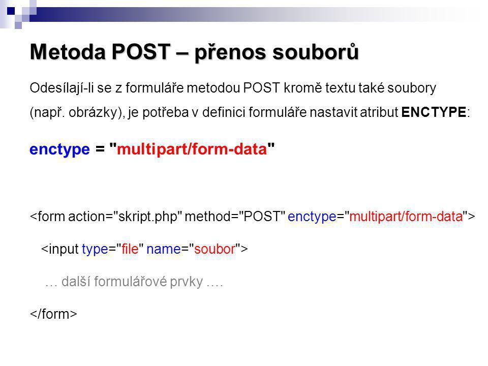 Metoda POST – přenos souborů Odesílají-li se z formuláře metodou POST kromě textu také soubory (např. obrázky), je potřeba v definici formuláře nastav