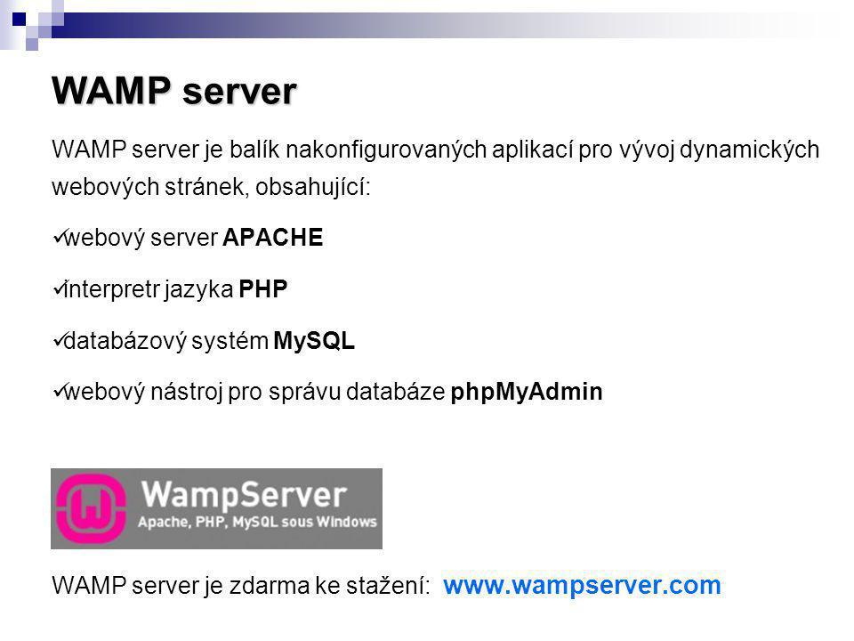 WAMP server WAMP server je balík nakonfigurovaných aplikací pro vývoj dynamických webových stránek, obsahující: webový server APACHE interpretr jazyka