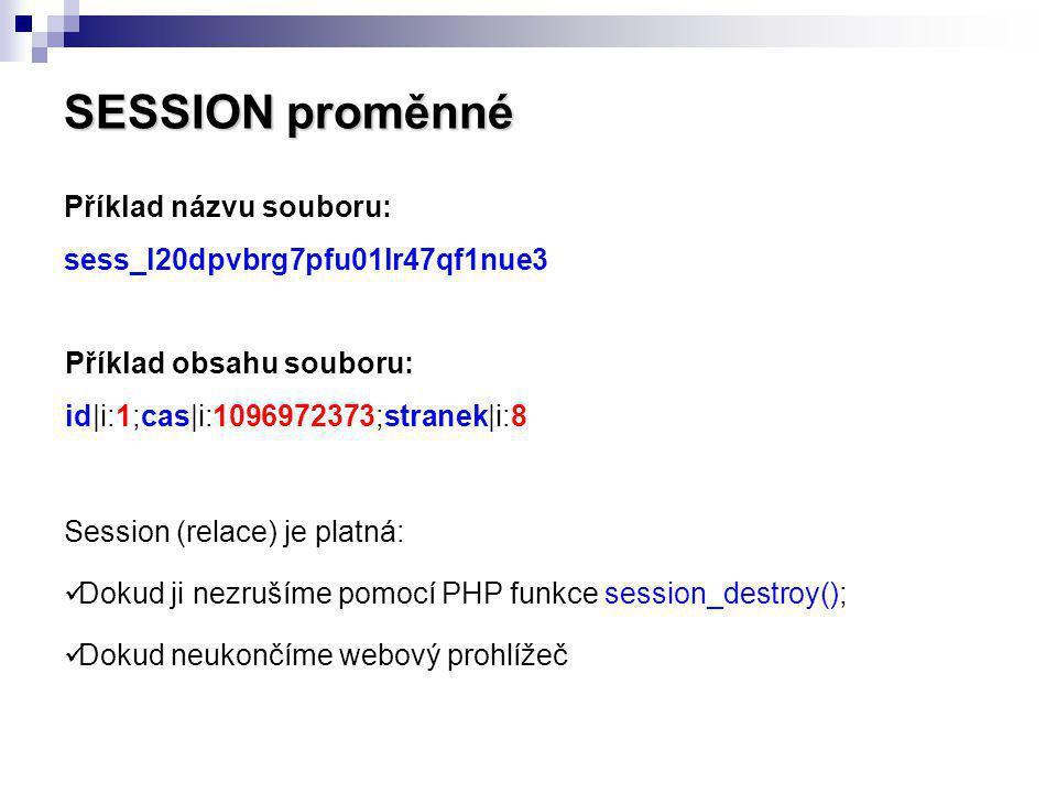 SESSION proměnné Příklad názvu souboru: sess_l20dpvbrg7pfu01lr47qf1nue3 Příklad obsahu souboru: id|i:1;cas|i:1096972373;stranek|i:8 Session (relace) j