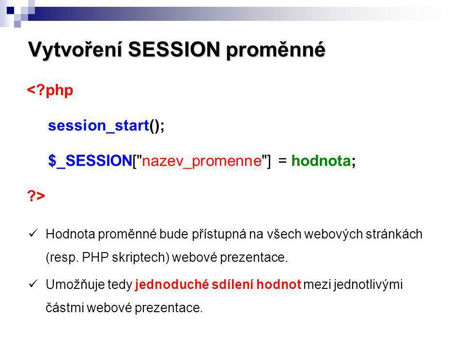 Vytvoření SESSION proměnné <?php session_start(); $_SESSION[