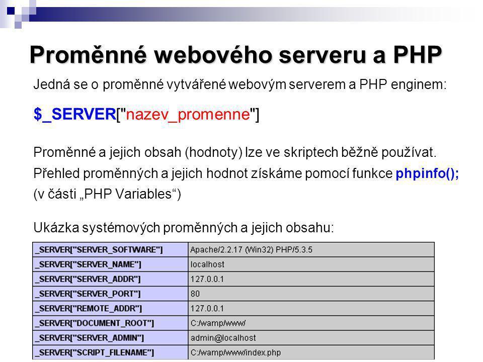 Proměnné webového serveru a PHP Jedná se o proměnné vytvářené webovým serverem a PHP enginem: $_SERVER[