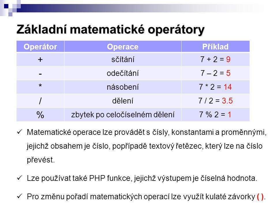 Základní matematické operátory OperátorOperacePříklad + sčítání7 + 2 = 9 - odečítání7 – 2 = 5 * násobení7 * 2 = 14 / dělení7 / 2 = 3.5 % zbytek po cel