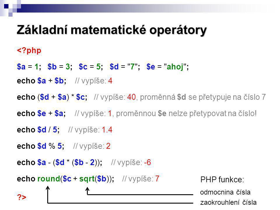 Základní matematické operátory <?php $a = 1; $b = 3; $c = 5; $d =