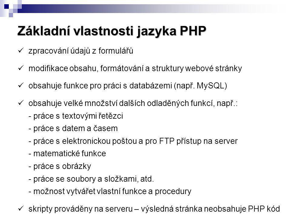 Základní vlastnosti jazyka PHP zpracování údajů z formulářů modifikace obsahu, formátování a struktury webové stránky obsahuje funkce pro práci s data