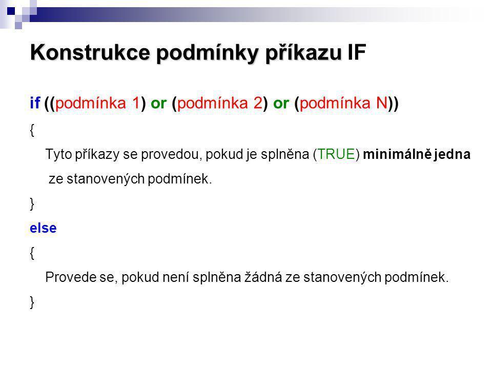 Konstrukce podmínky příkazu Konstrukce podmínky příkazu IF if ((podmínka 1) or (podmínka 2) or (podmínka N)) { Tyto příkazy se provedou, pokud je spln