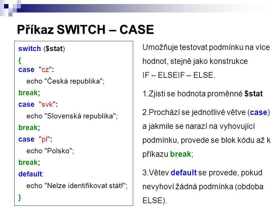 Příkaz SWITCH – CASE switch ($stat) { case