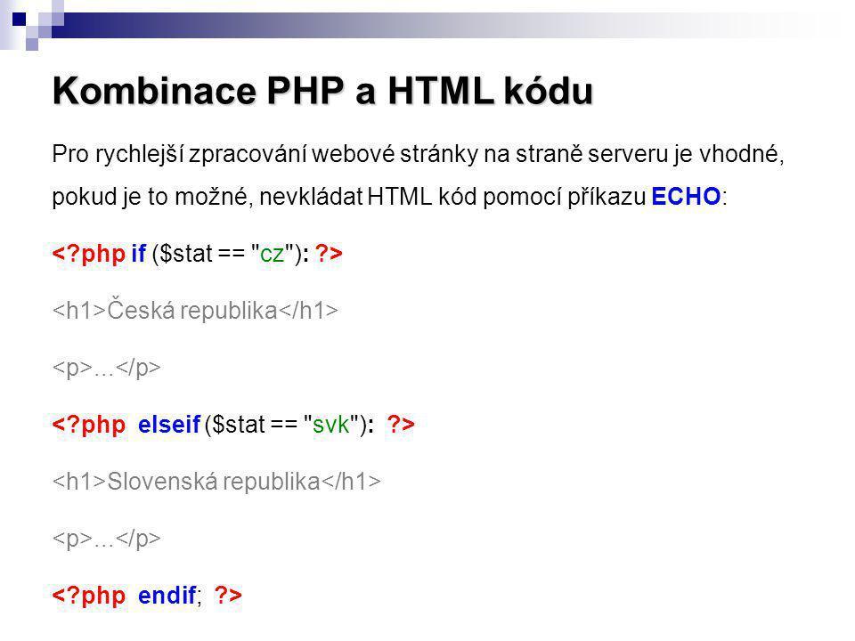 Kombinace PHP a HTML kódu Pro rychlejší zpracování webové stránky na straně serveru je vhodné, pokud je to možné, nevkládat HTML kód pomocí příkazu EC