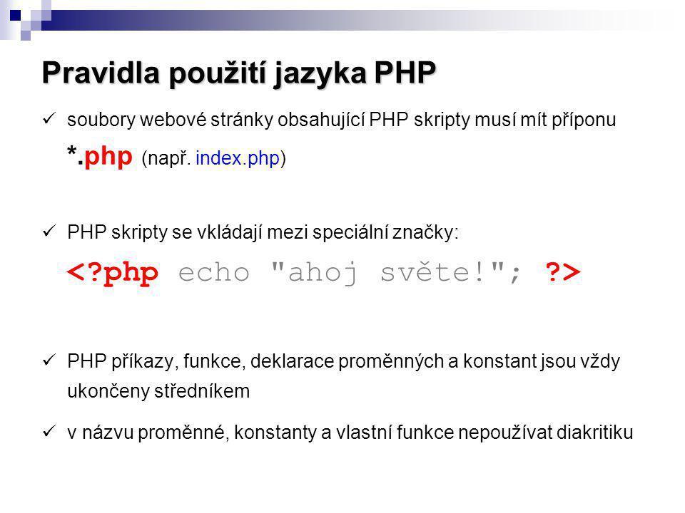 Pravidla použití jazyka PHP soubory webové stránky obsahující PHP skripty musí mít příponu *.php (např. index.php) PHP skripty se vkládají mezi speciá