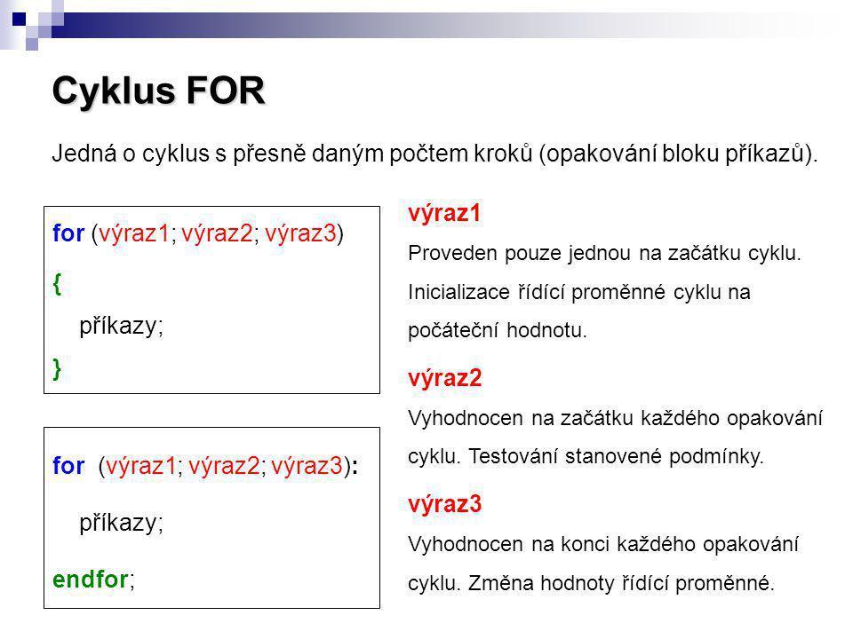 Cyklus FOR Jedná o cyklus s přesně daným počtem kroků (opakování bloku příkazů). for (výraz1; výraz2; výraz3) { příkazy; } for (výraz1; výraz2; výraz3