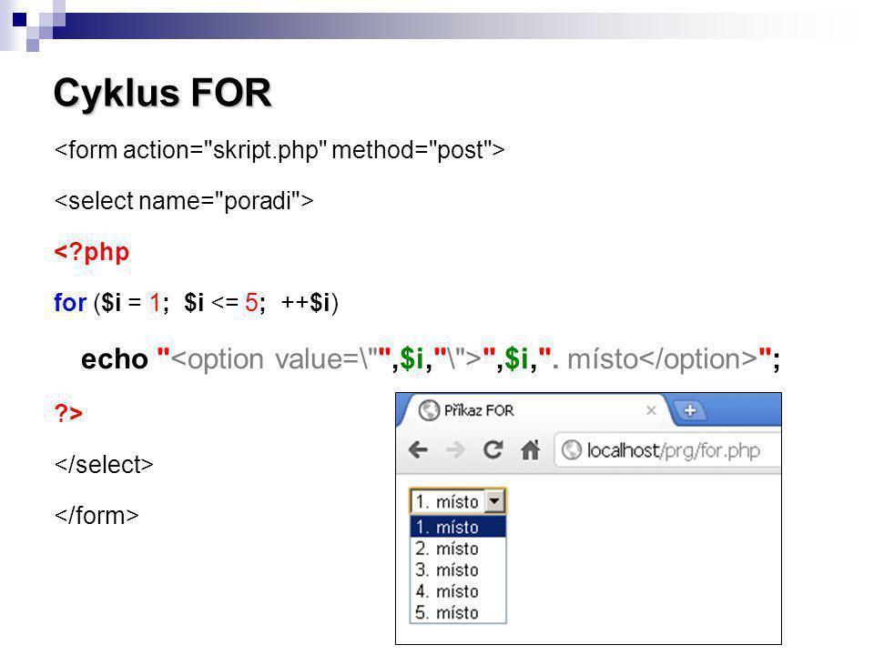 Cyklus FOR <?php for ($i = 1; $i <= 5; ++$i) echo