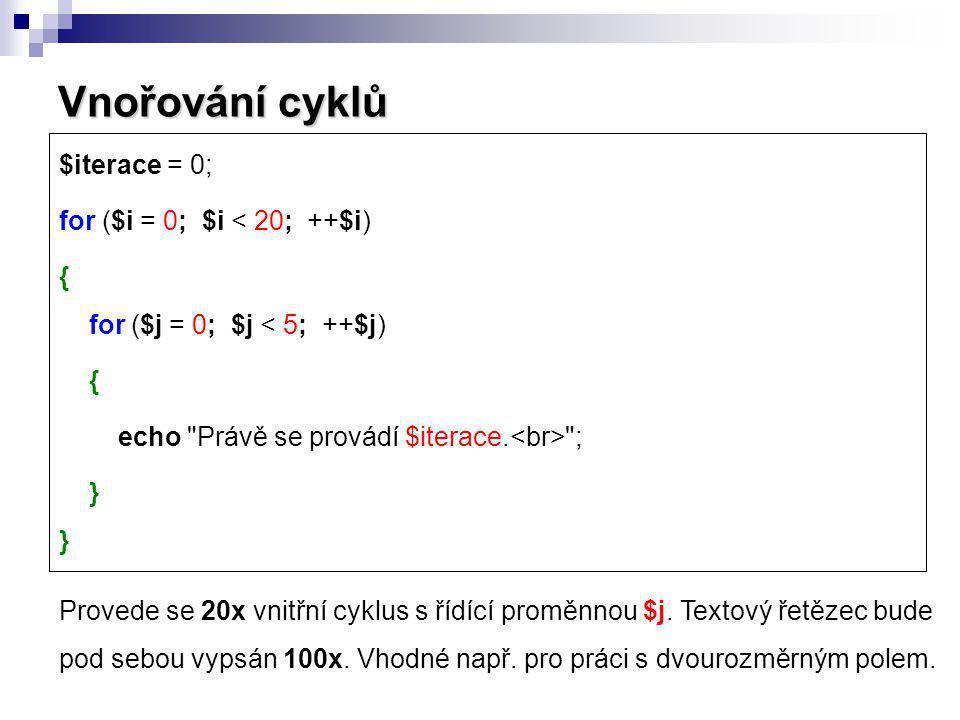 Vnořování cyklů $iterace = 0; for ($i = 0; $i < 20; ++$i) { for ($j = 0; $j < 5; ++$j) { echo