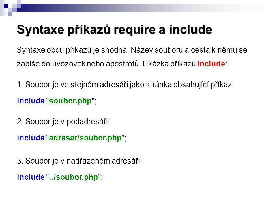 Syntaxe příkazů require a include Syntaxe obou příkazů je shodná. Název souboru a cesta k němu se zapíše do uvozovek nebo apostrofů. Ukázka příkazu in