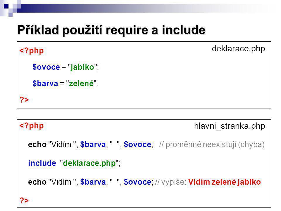 Příklad použití require a include <?php $ovoce =