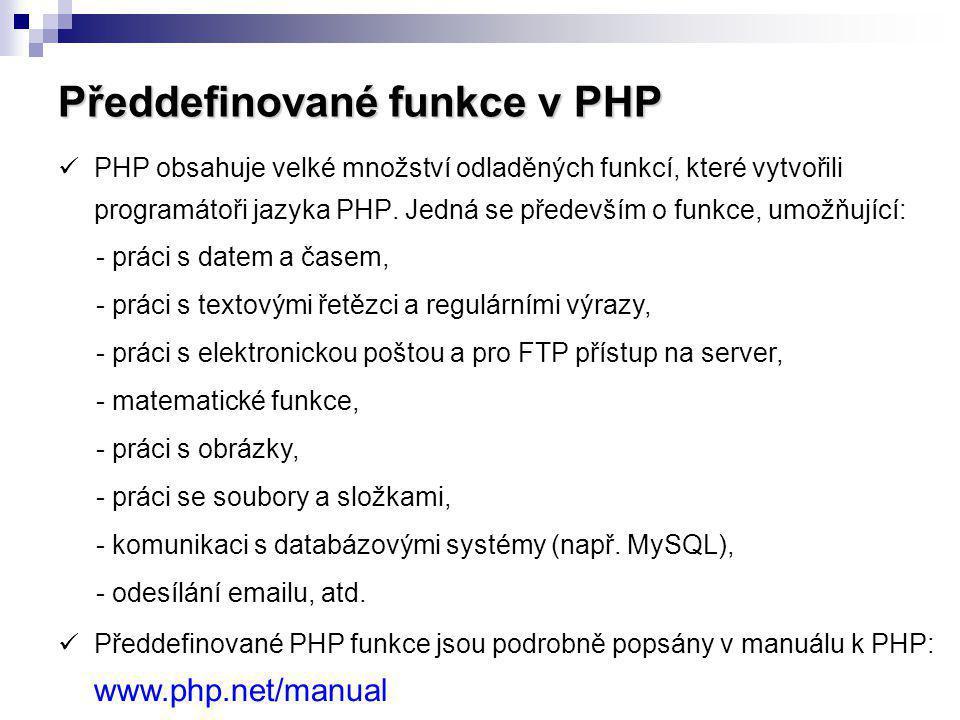 Předdefinované funkce v PHP PHP obsahuje velké množství odladěných funkcí, které vytvořili programátoři jazyka PHP. Jedná se především o funkce, umožň