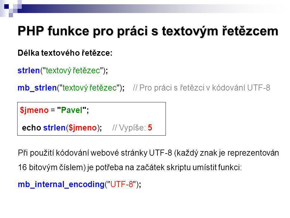 PHP funkce pro práci s textovým řetězcem Délka textového řetězce: strlen(