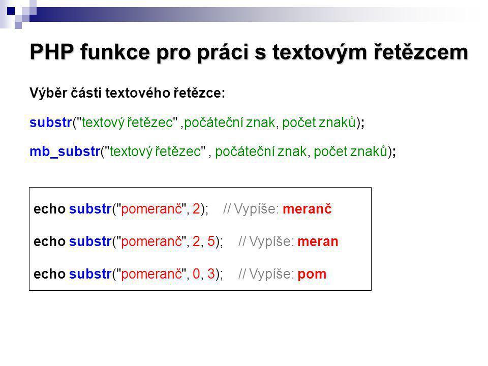 PHP funkce pro práci s textovým řetězcem Výběr části textového řetězce: substr(