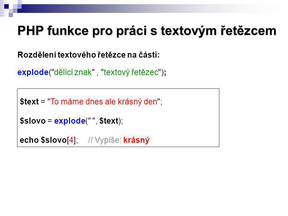PHP funkce pro práci s textovým řetězcem Rozdělení textového řetězce na části: explode(