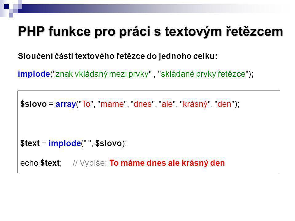 PHP funkce pro práci s textovým řetězcem Sloučení částí textového řetězce do jednoho celku: implode(