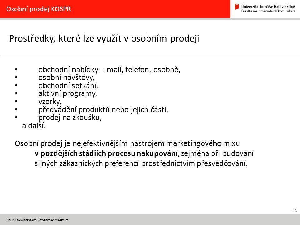 13 PhDr. Pavla Kotyzová, kotyzova@fmk.utb.cz Prostředky, které lze využít v osobním prodeji Osobní prodej KOSPR obchodní nabídky - mail, telefon, osob