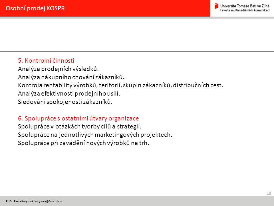 18 PhDr. Pavla Kotyzová, kotyzova@fmk.utb.cz Osobní prodej KOSPR 5. Kontrolní činnosti Analýza prodejních výsledků. Analýza nákupního chování zákazník