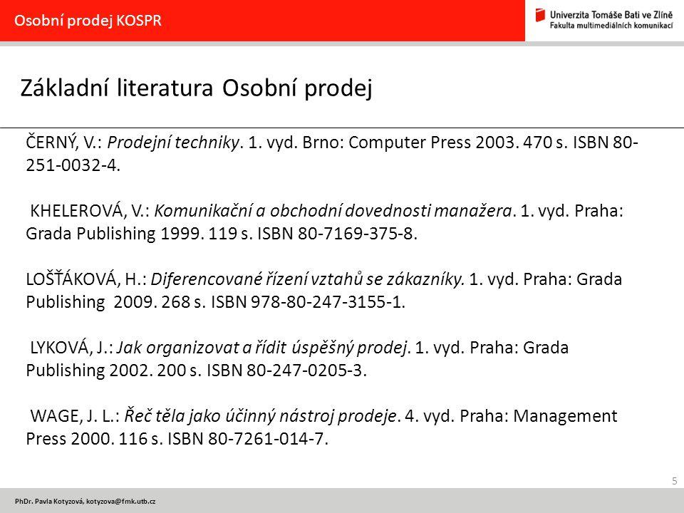 5 PhDr. Pavla Kotyzová, kotyzova@fmk.utb.cz Základní literatura Osobní prodej Osobní prodej KOSPR ČERNÝ, V.: Prodejní techniky. 1. vyd. Brno: Computer
