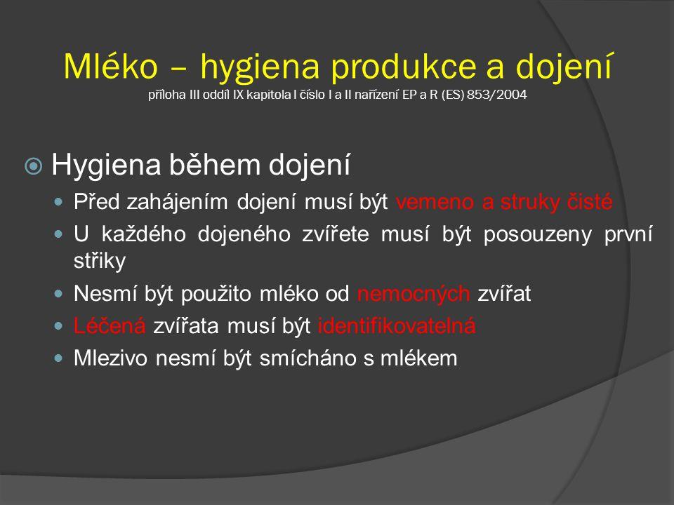 Mléko – hygiena produkce a dojení příloha III oddíl IX kapitola I číslo I a II nařízení EP a R (ES) 853/2004  Hygiena během dojení Před zahájením doj