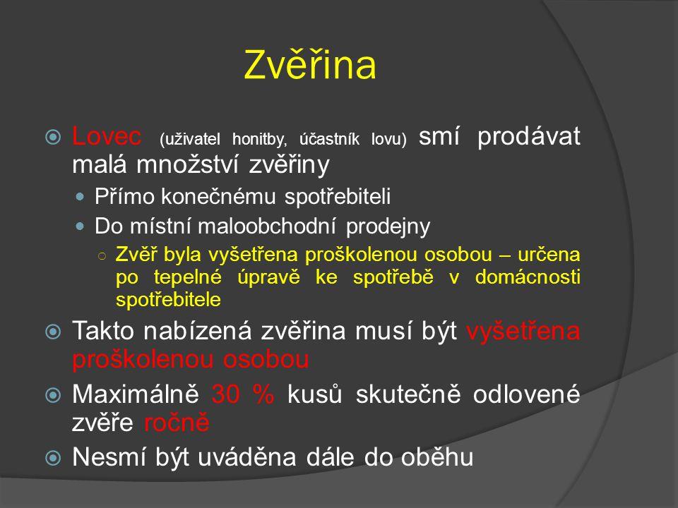 Zvěřina  Lovec (uživatel honitby, účastník lovu) smí prodávat malá množství zvěřiny Přímo konečnému spotřebiteli Do místní maloobchodní prodejny ○ Zv