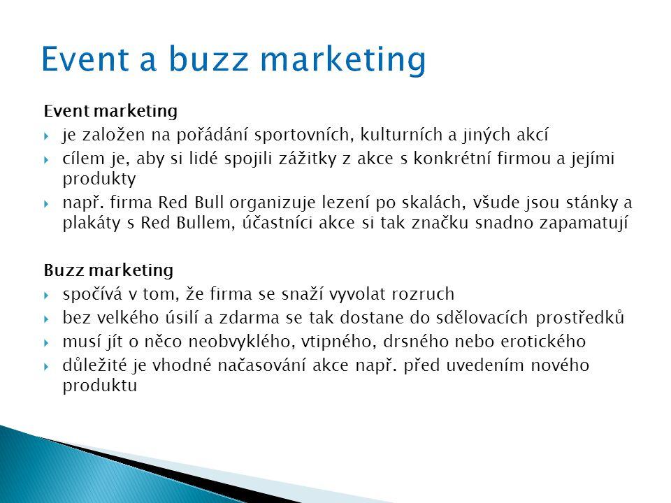 Event marketing  je založen na pořádání sportovních, kulturních a jiných akcí  cílem je, aby si lidé spojili zážitky z akce s konkrétní firmou a jejími produkty  např.
